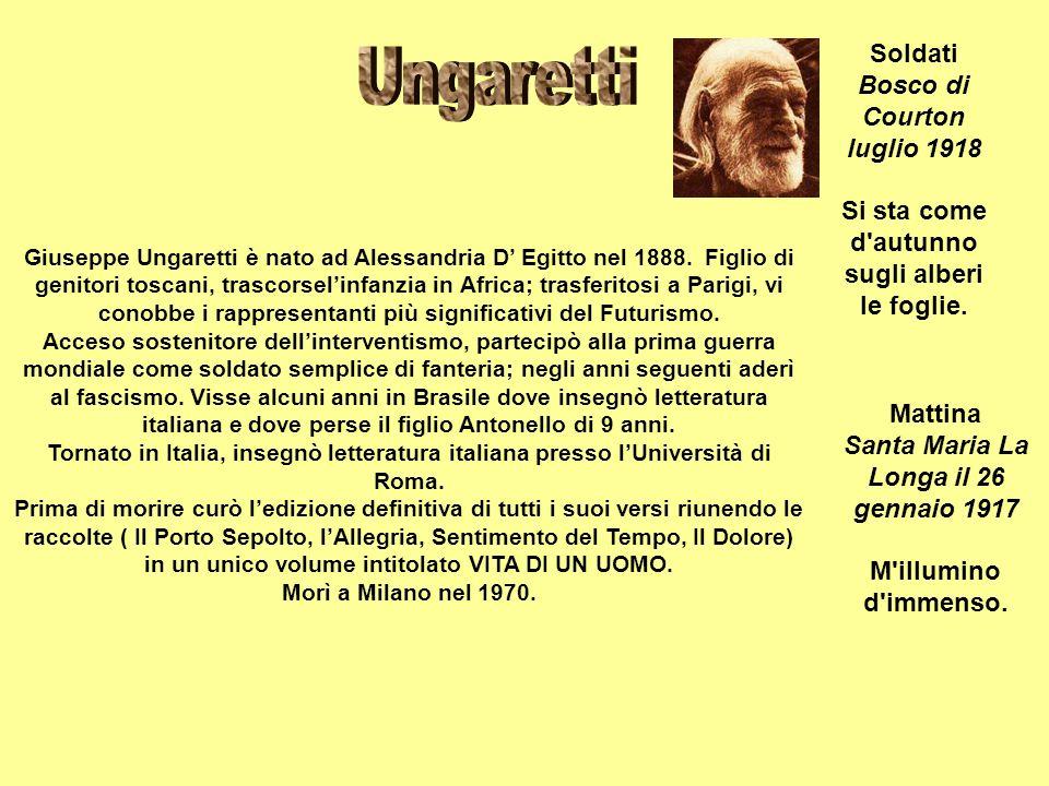 Giuseppe Ungaretti è nato ad Alessandria D Egitto nel 1888. Figlio di genitori toscani, trascorselinfanzia in Africa; trasferitosi a Parigi, vi conobb