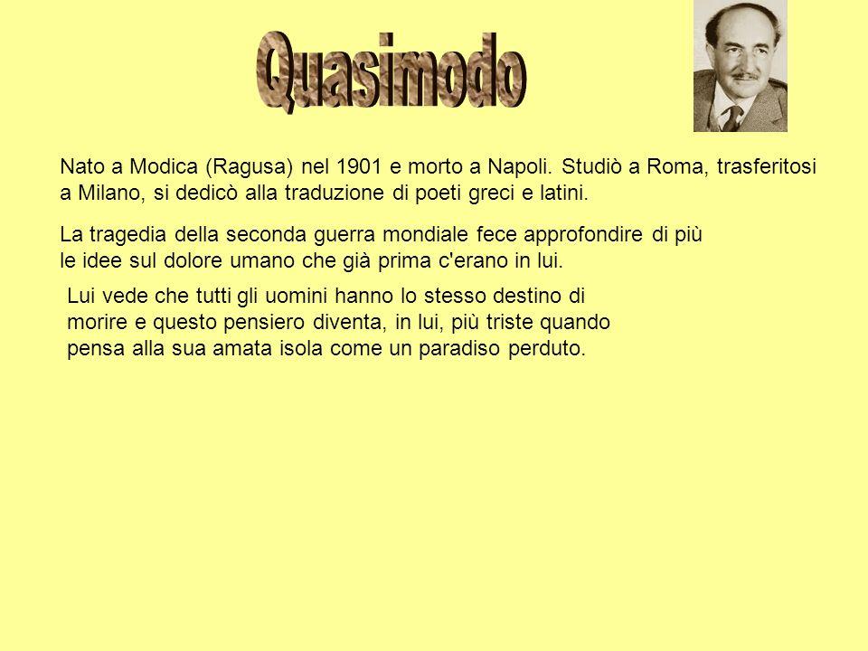 Nato a Modica (Ragusa) nel 1901 e morto a Napoli. Studiò a Roma, trasferitosi a Milano, si dedicò alla traduzione di poeti greci e latini. La tragedia