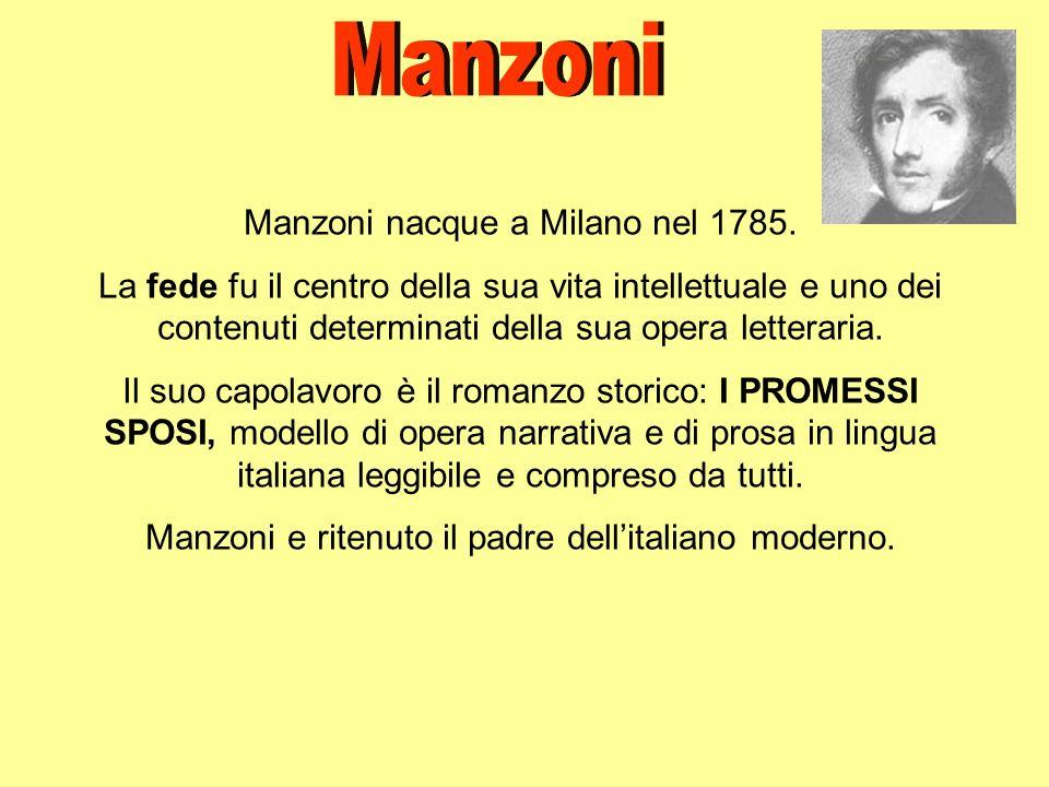Manzoni nacque a Milano nel 1785. La fede fu il centro della sua vita intellettuale e uno dei contenuti determinati della sua opera letteraria. Il suo
