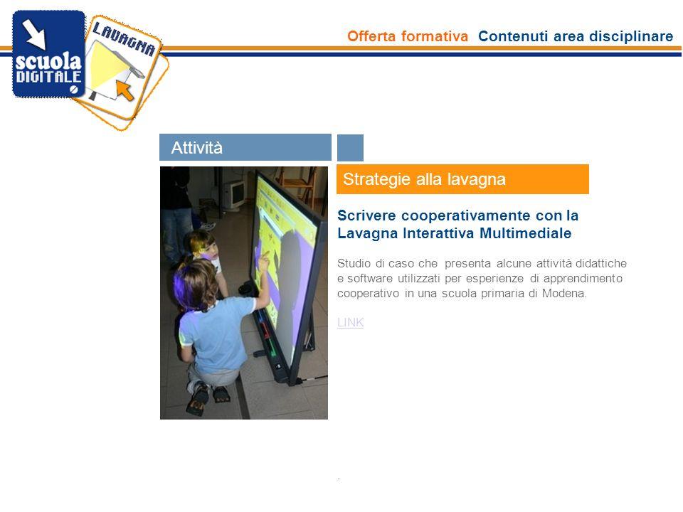 Offerta formativa Contenuti area disciplinare Esperti Strategie alla lavagna Scrivere cooperativamente con la Lavagna Interattiva Multimediale Studio