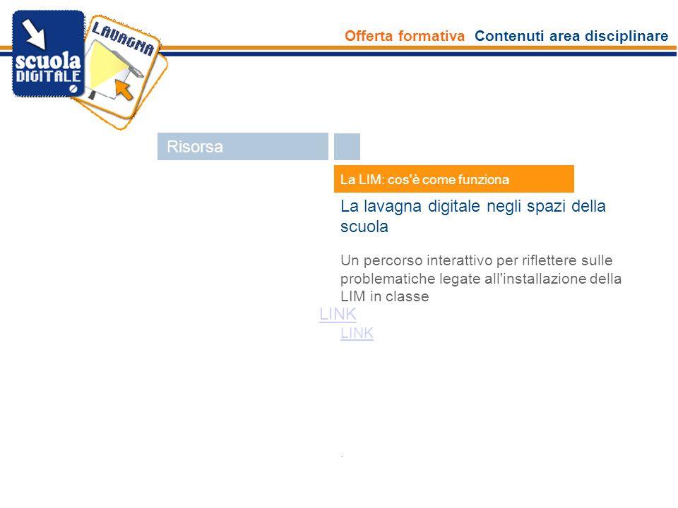 Offerta formativa Contenuti area disciplinare Risorsa Esperti La LIM: cos'è come funziona La lavagna digitale negli spazi della scuola Un percorso int