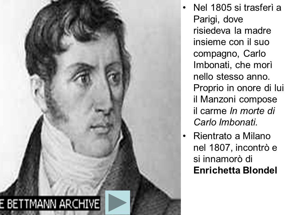 Nel 1805 si trasferì a Parigi, dove risiedeva la madre insieme con il suo compagno, Carlo Imbonati, che morì nello stesso anno.