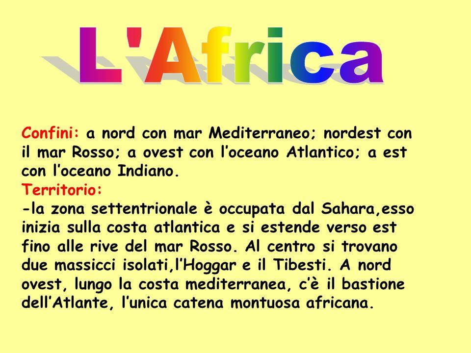 Confini: a nord con mar Mediterraneo; nordest con il mar Rosso; a ovest con loceano Atlantico; a est con loceano Indiano. Territorio: -la zona settent