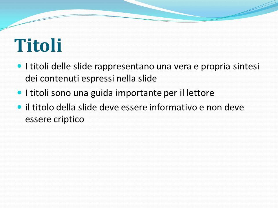Titoli I titoli delle slide rappresentano una vera e propria sintesi dei contenuti espressi nella slide I titoli sono una guida importante per il lett