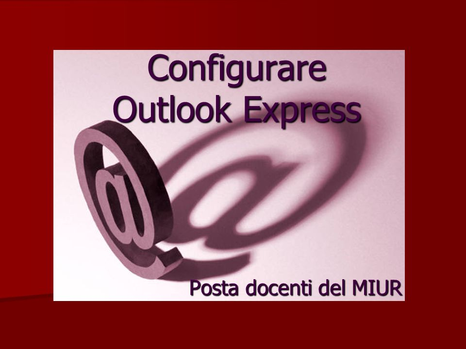 Configurare Outlook Express Posta docenti del MIUR