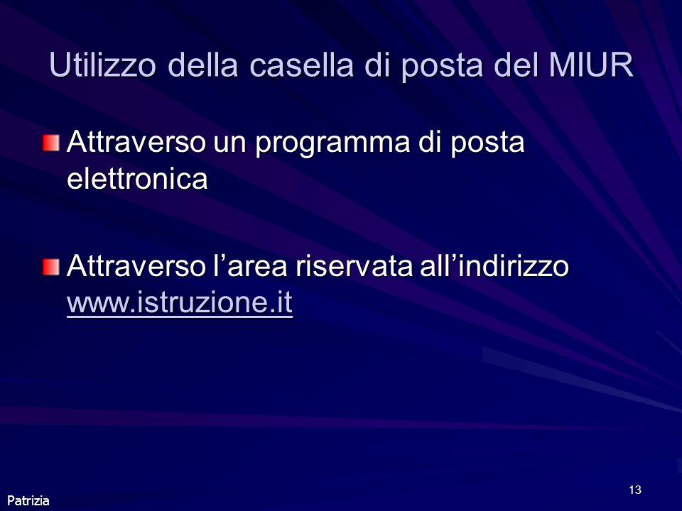 13 Patrizia Utilizzo della casella di posta del MIUR Attraverso un programma di posta elettronica Attraverso larea riservata allindirizzo www.istruzio