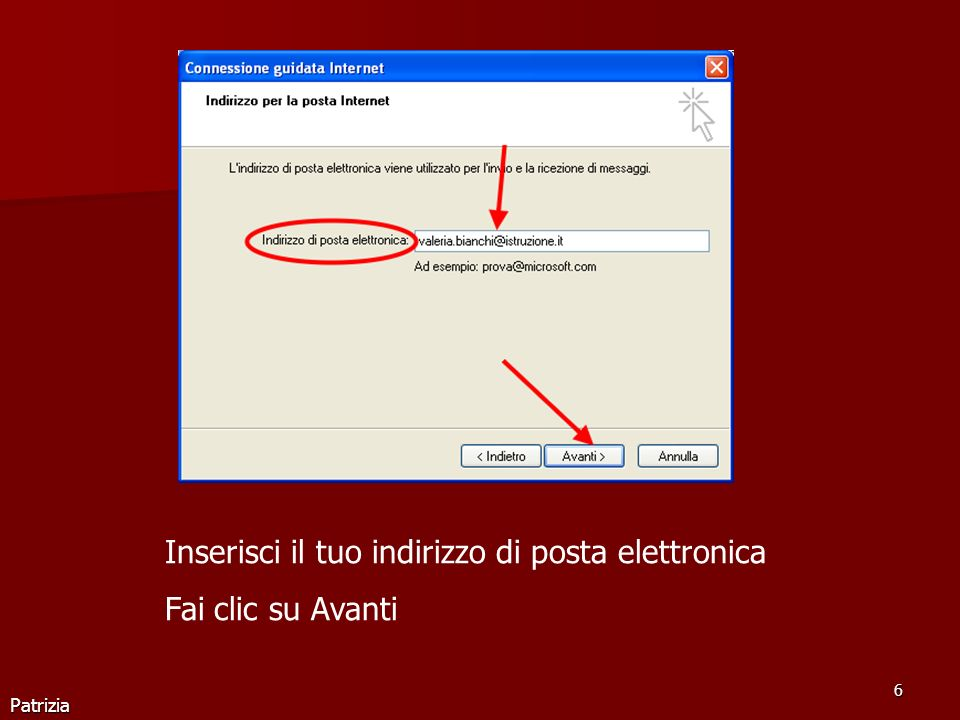 Patrizia 7 Inserisci i seguenti dati: Server posta in arrivo: pop.istruzione.it Server posta in uscita: smtp.istruzione.it Fai clic su Avanti