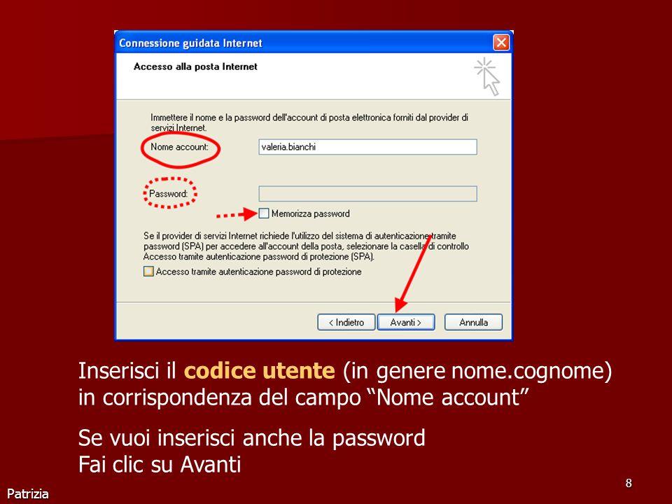 Patrizia 8 Inserisci il codice utente (in genere nome.cognome) in corrispondenza del campo Nome account Se vuoi inserisci anche la password Fai clic s