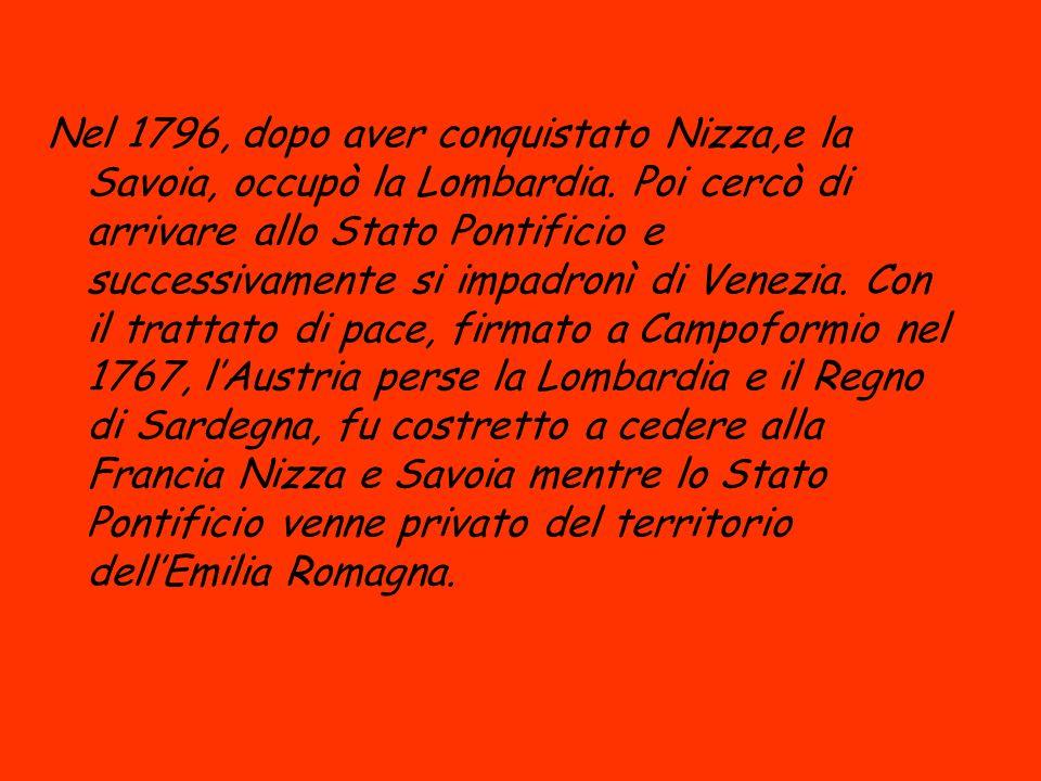Nel 1796, dopo aver conquistato Nizza,e la Savoia, occupò la Lombardia. Poi cercò di arrivare allo Stato Pontificio e successivamente si impadronì di