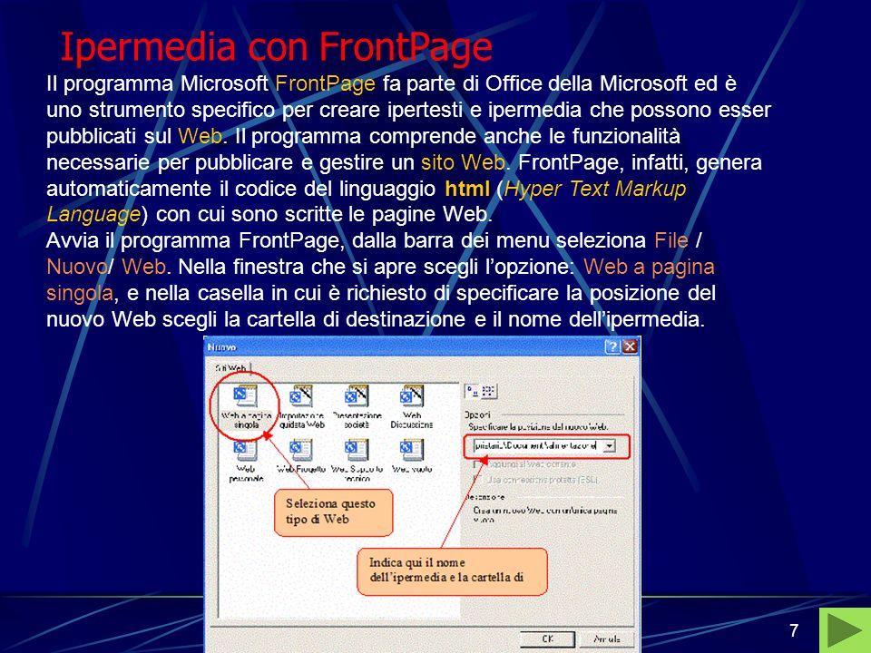 Bernardo - Pedone, Informatica di base7 Ipermedia con FrontPage Il programma Microsoft FrontPage fa parte di Office della Microsoft ed è uno strumento specifico per creare ipertesti e ipermedia che possono esser pubblicati sul Web.