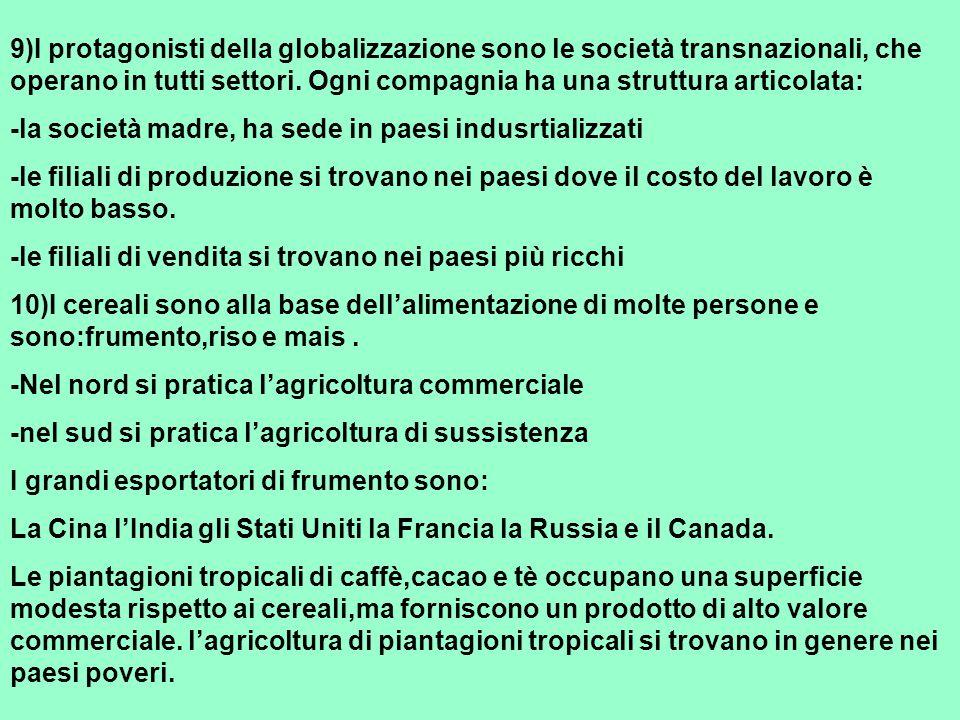 9)I protagonisti della globalizzazione sono le società transnazionali, che operano in tutti settori.