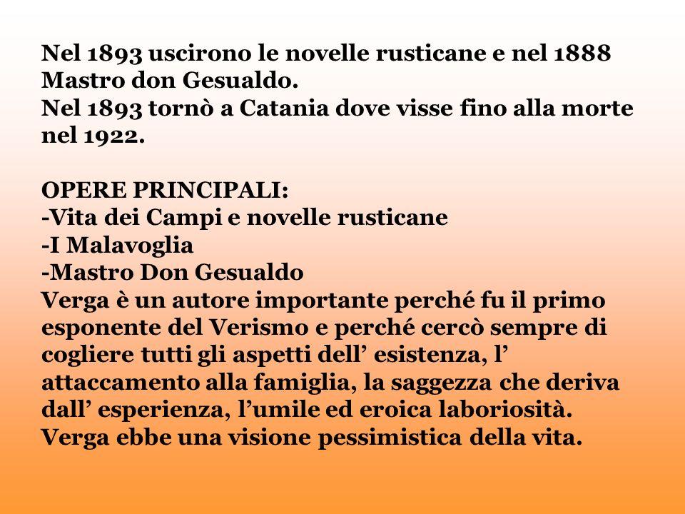 Nel 1893 uscirono le novelle rusticane e nel 1888 Mastro don Gesualdo. Nel 1893 tornò a Catania dove visse fino alla morte nel 1922. OPERE PRINCIPALI:
