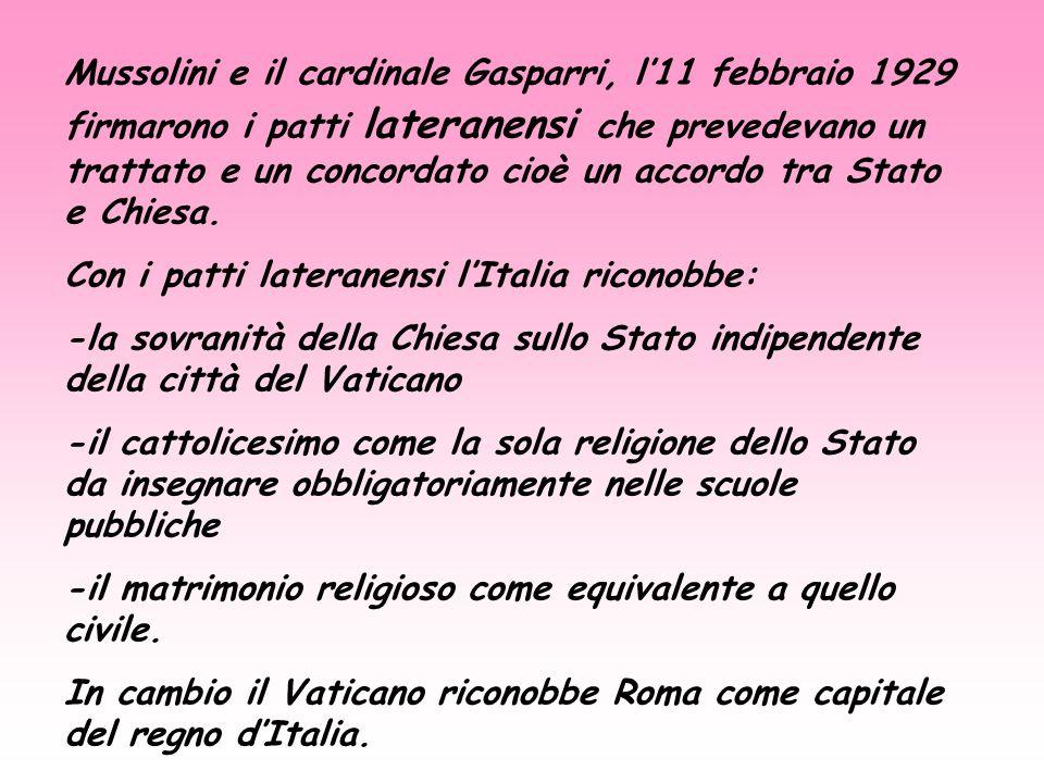 Mussolini e il cardinale Gasparri, l11 febbraio 1929 firmarono i patti lateranensi che prevedevano un trattato e un concordato cioè un accordo tra Sta