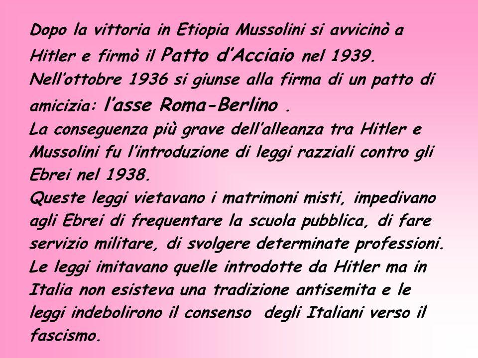 Dopo la vittoria in Etiopia Mussolini si avvicinò a Hitler e firmò il Patto dAcciaio nel 1939. Nellottobre 1936 si giunse alla firma di un patto di am