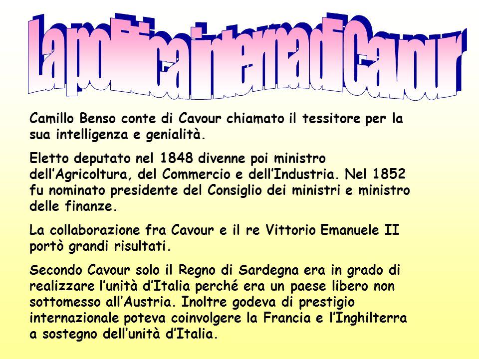 Camillo Benso conte di Cavour chiamato il tessitore per la sua intelligenza e genialità. Eletto deputato nel 1848 divenne poi ministro dellAgricoltura