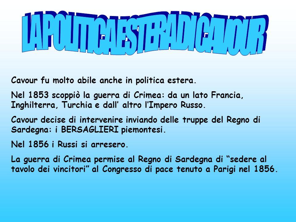 Cavour fu molto abile anche in politica estera. Nel 1853 scoppiò la guerra di Crimea: da un lato Francia, Inghilterra, Turchia e dall altro lImpero Ru