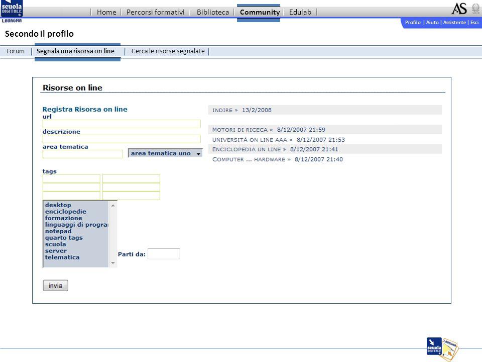Profilo | Aiuto | Assistente | Esci Forum Secondo il profilo Segnala una risorsa on lineCerca le risorse segnalate Percorsi formativiBibliotecaCommunityEdulabHome