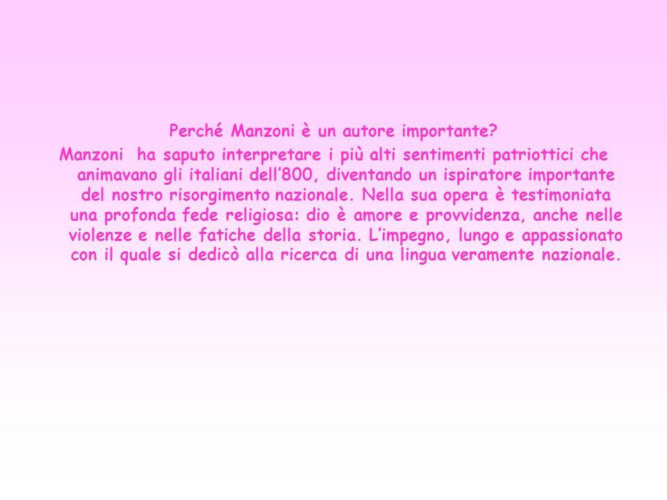 Perché Manzoni è un autore importante? Manzoni ha saputo interpretare i più alti sentimenti patriottici che animavano gli italiani dell800, diventando