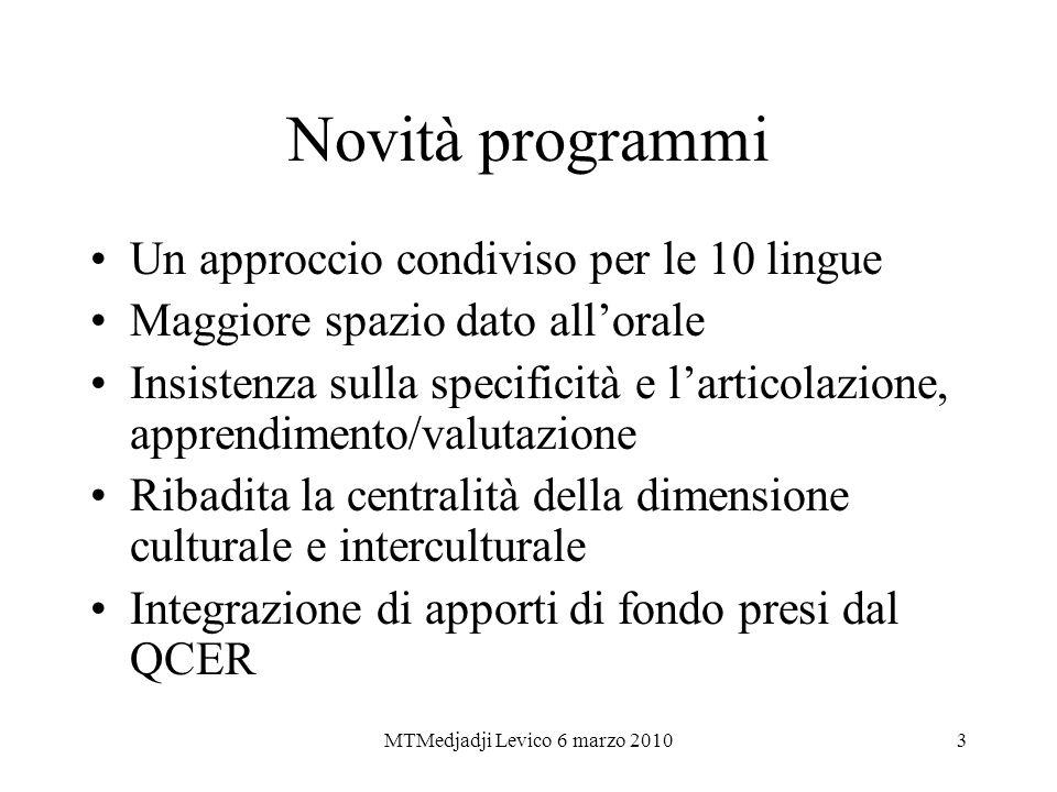 MTMedjadji Levico 6 marzo 20103 Novità programmi Un approccio condiviso per le 10 lingue Maggiore spazio dato allorale Insistenza sulla specificità e