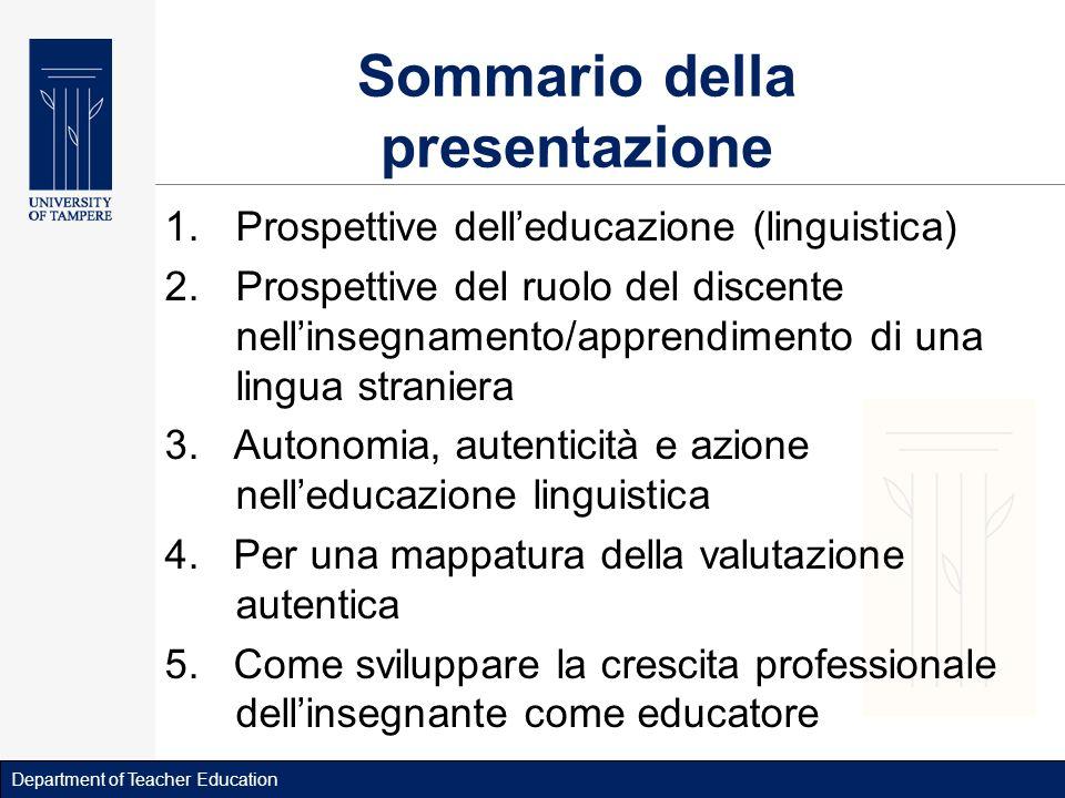 Department of Teacher Education Sommario della presentazione 1.Prospettive delleducazione (linguistica) 2.Prospettive del ruolo del discente nellinsegnamento/apprendimento di una lingua straniera 3.