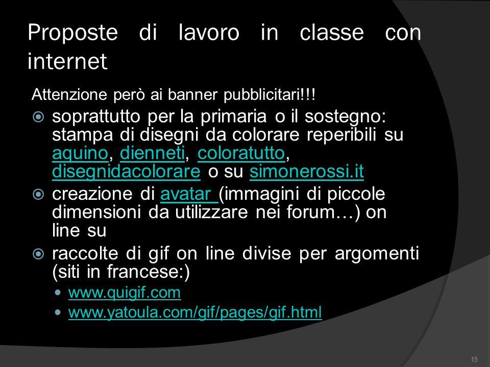 Proposte di lavoro in classe con internet Attenzione però ai banner pubblicitari!!.