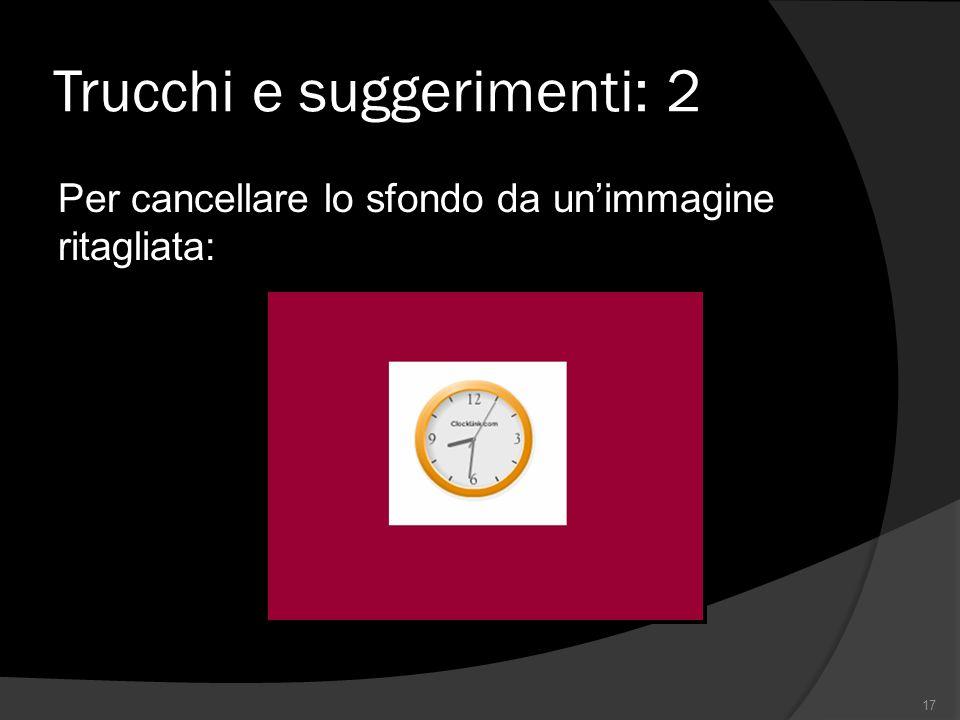 Trucchi e suggerimenti: 2 Per cancellare lo sfondo da unimmagine ritagliata: 17