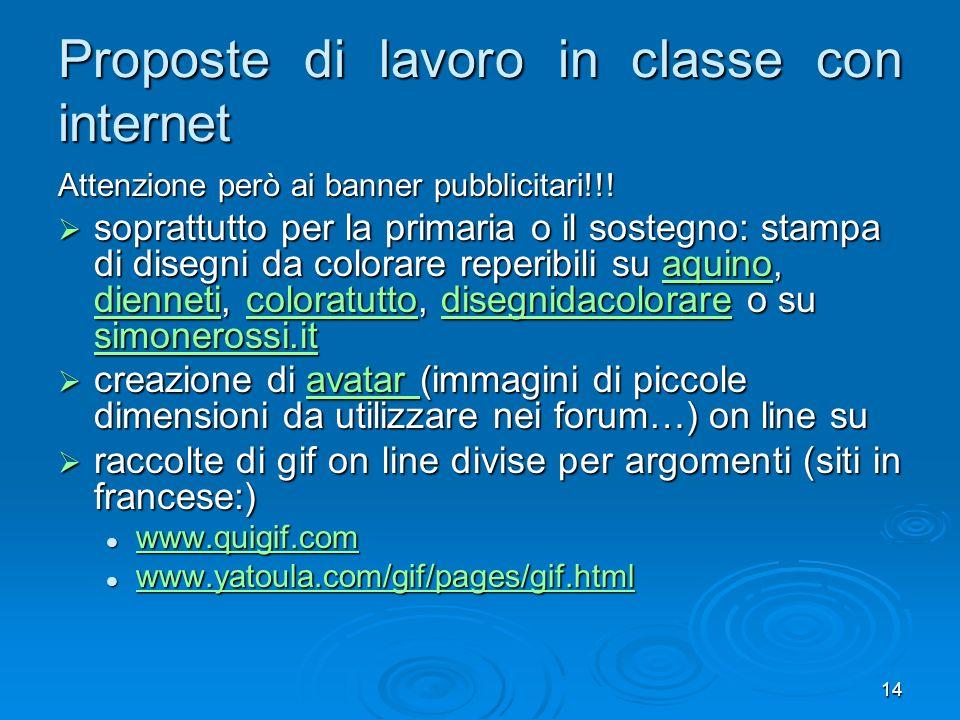 14 Proposte di lavoro in classe con internet Attenzione però ai banner pubblicitari!!.
