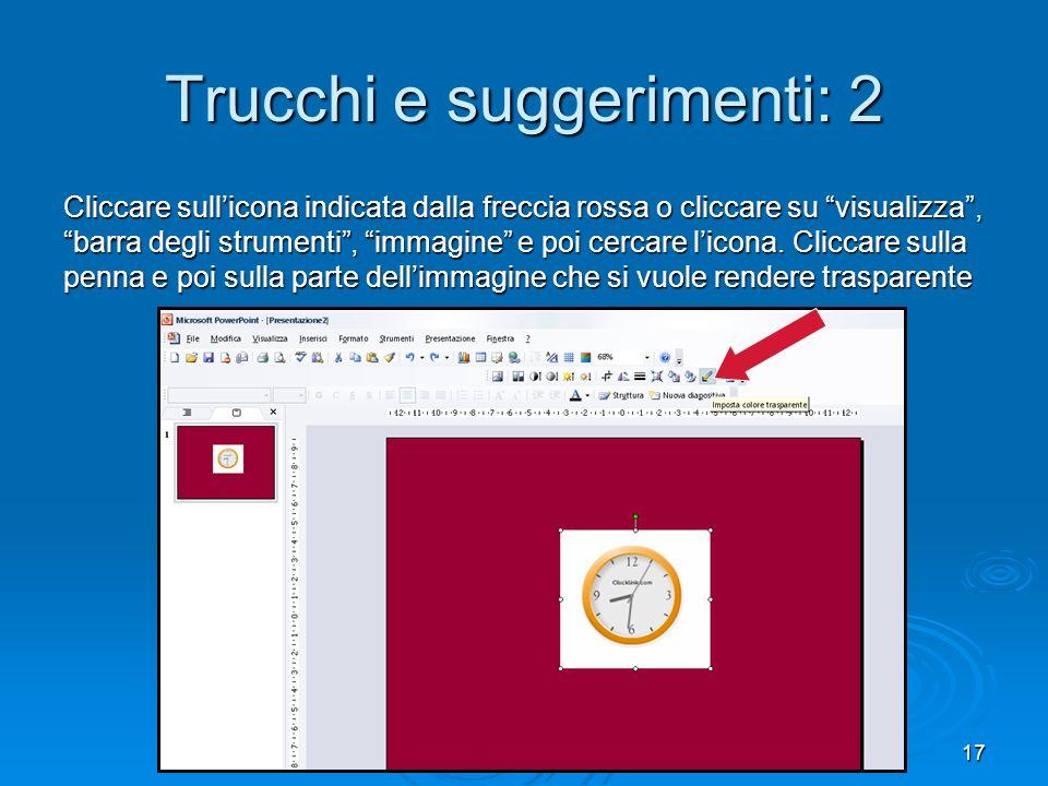 17 Trucchi e suggerimenti: 2 Cliccare sullicona indicata dalla freccia rossa o cliccare su visualizza, barra degli strumenti, immagine e poi cercare licona.