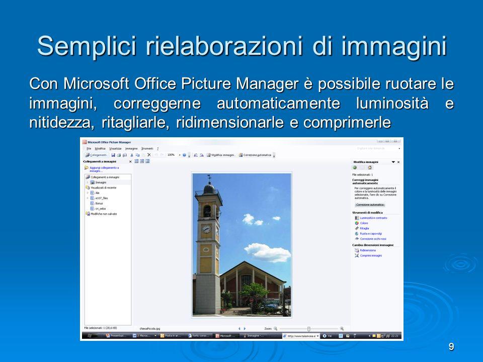 9 Semplici rielaborazioni di immagini Con Microsoft Office Picture Manager è possibile ruotare le immagini, correggerne automaticamente luminosità e nitidezza, ritagliarle, ridimensionarle e comprimerle