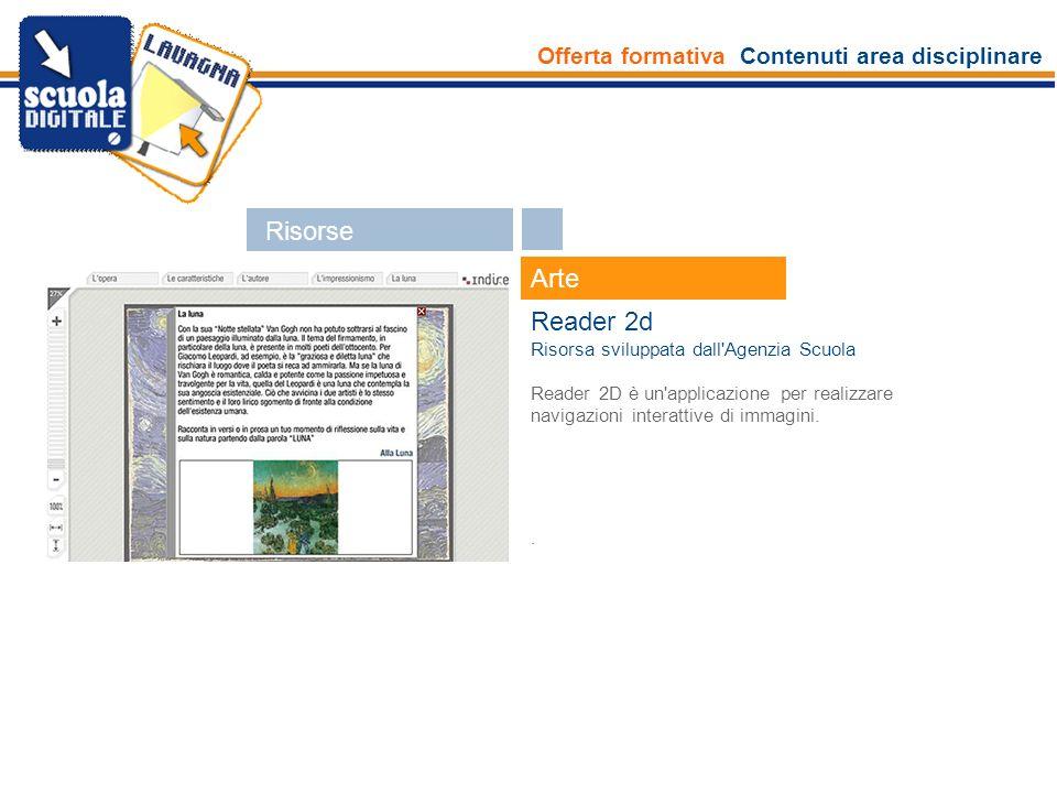 Offerta formativa Contenuti area disciplinare Esperti Arte Reader 2d Risorsa sviluppata dall'Agenzia Scuola Reader 2D è un'applicazione per realizzare