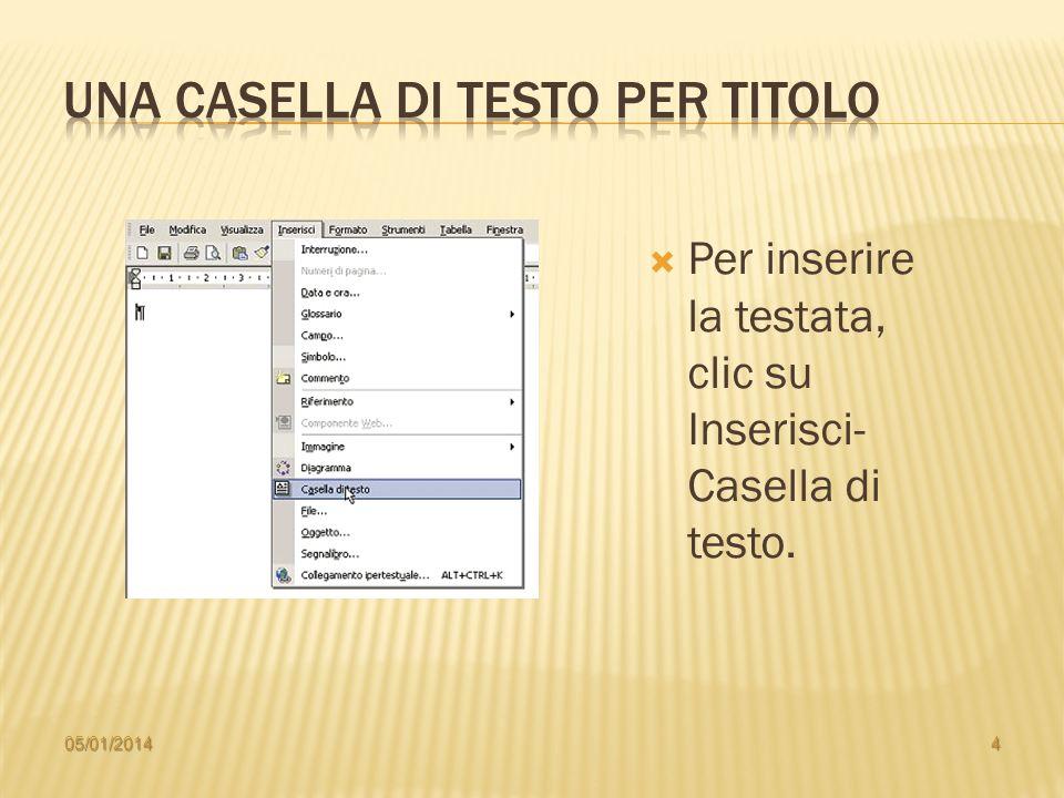 Per inserire la testata, clic su Inserisci- Casella di testo. 05/01/20144