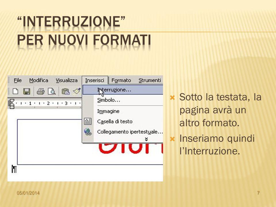 Sotto la testata, la pagina avrà un altro formato. Inseriamo quindi lInterruzione. 05/01/20147