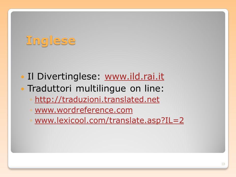 Inglese Il Divertinglese: www.ild.rai.itwww.ild.rai.it Traduttori multilingue on line: http://traduzioni.translated.net www.wordreference.com www.lexi