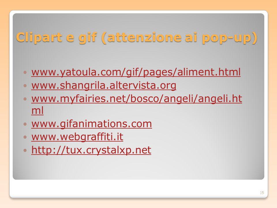 Clipart e gif (attenzione ai pop-up) www.yatoula.com/gif/pages/aliment.html www.shangrila.altervista.org www.myfairies.net/bosco/angeli/angeli.ht ml w