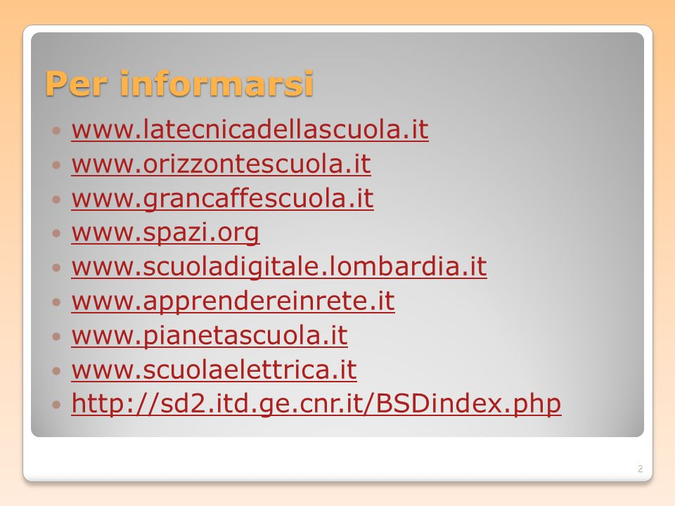 Per informarsi www.latecnicadellascuola.it www.orizzontescuola.it www.grancaffescuola.it www.spazi.org www.scuoladigitale.lombardia.it www.apprenderei