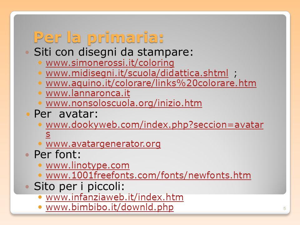 Per la primaria: Siti con disegni da stampare: www.simonerossi.it/coloring www.midisegni.it/scuola/didattica.shtml ; www.midisegni.it/scuola/didattica