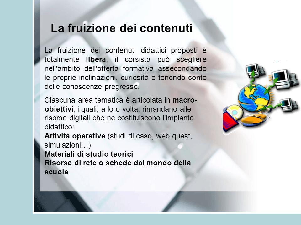 La fruizione dei contenuti La fruizione dei contenuti didattici proposti è totalmente libera, il corsista può scegliere nell'ambito dell'offerta forma