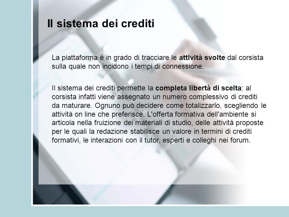 Il sistema dei crediti La piattaforma è in grado di tracciare le attività svolte dal corsista sulla quale non incidono i tempi di connessione. Il sist