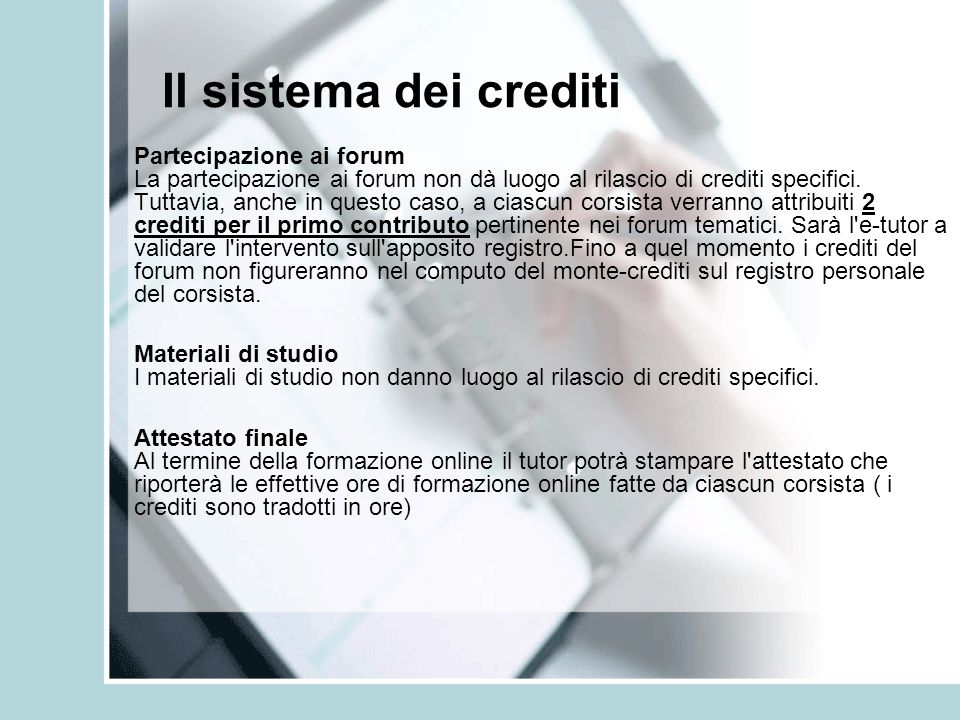 Il sistema dei crediti Partecipazione ai forum La partecipazione ai forum non dà luogo al rilascio di crediti specifici. Tuttavia, anche in questo cas