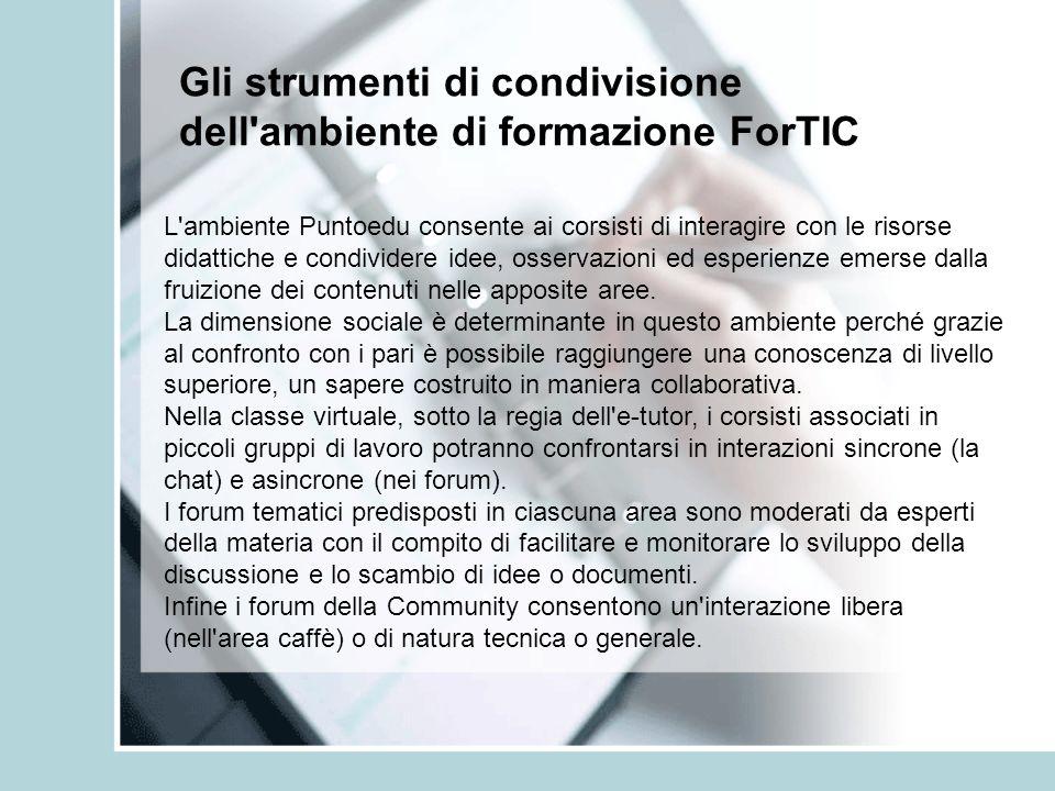 Gli strumenti di condivisione dell'ambiente di formazione ForTIC L'ambiente Puntoedu consente ai corsisti di interagire con le risorse didattiche e co