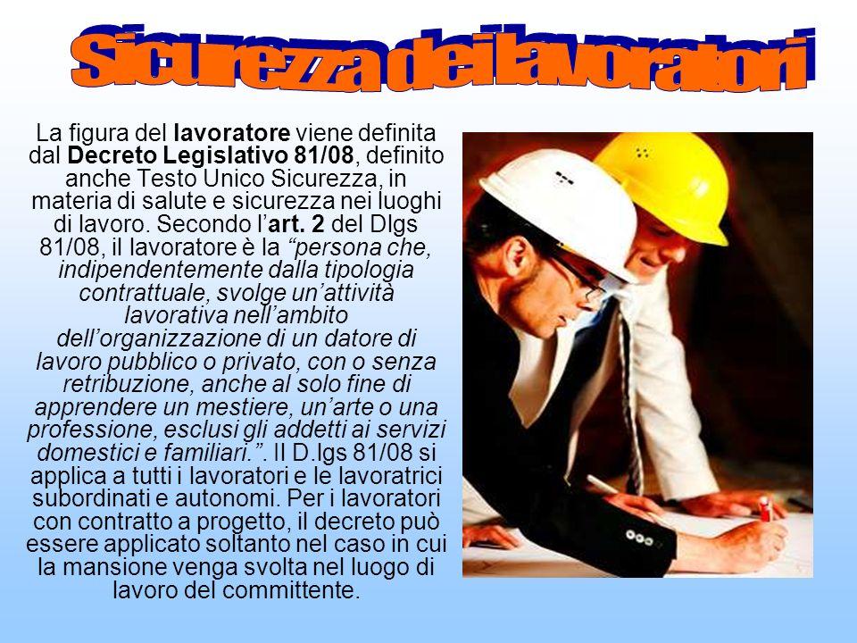 La figura del lavoratore viene definita dal Decreto Legislativo 81/08, definito anche Testo Unico Sicurezza, in materia di salute e sicurezza nei luog