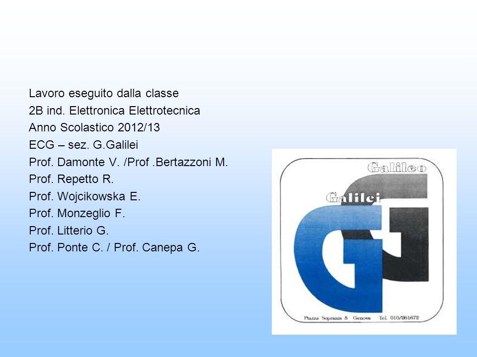 Lavoro eseguito dalla classe 2B ind. Elettronica Elettrotecnica Anno Scolastico 2012/13 ECG – sez. G.Galilei Prof. Damonte V. /Prof.Bertazzoni M. Prof