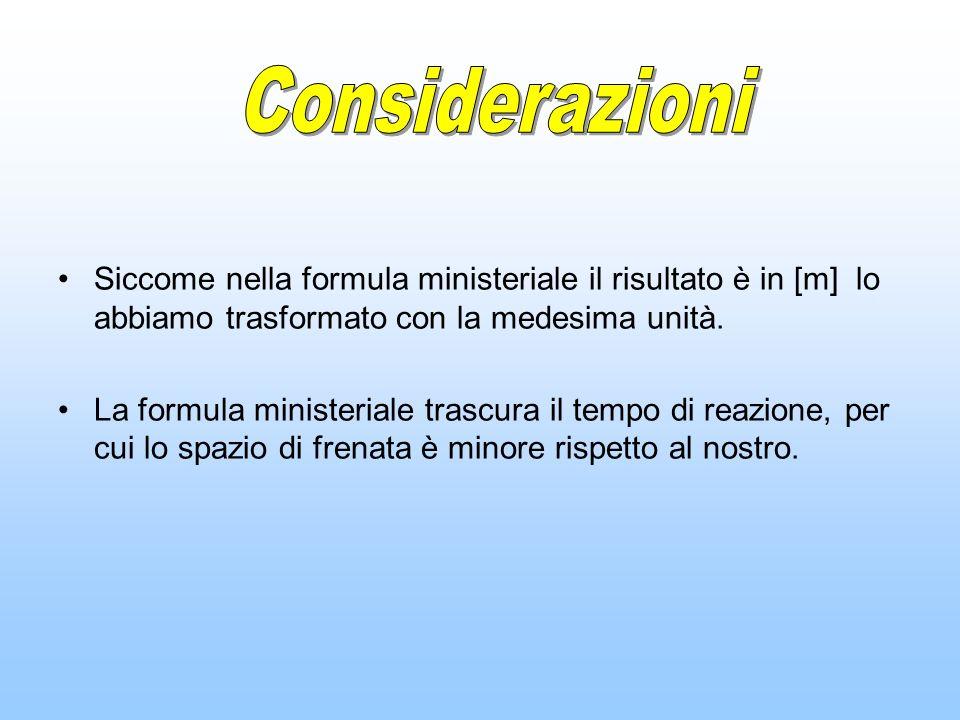 Siccome nella formula ministeriale il risultato è in [m] lo abbiamo trasformato con la medesima unità. La formula ministeriale trascura il tempo di re