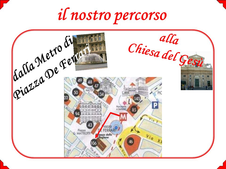 a l M u s e o d i S. A g o s t i n o dalla Metro di Piazza De Ferrari il nostro percorso