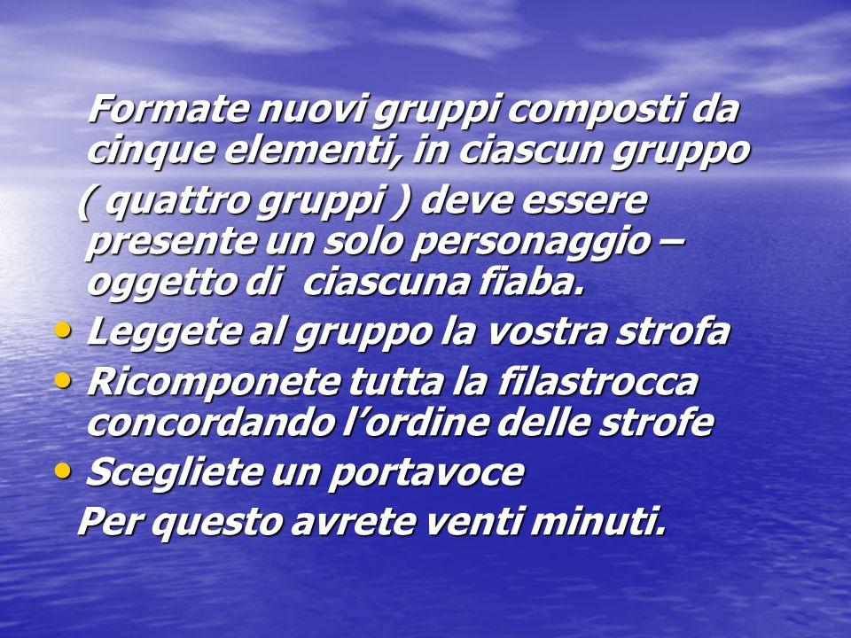 Formate nuovi gruppi composti da cinque elementi, in ciascun gruppo Formate nuovi gruppi composti da cinque elementi, in ciascun gruppo ( quattro grup