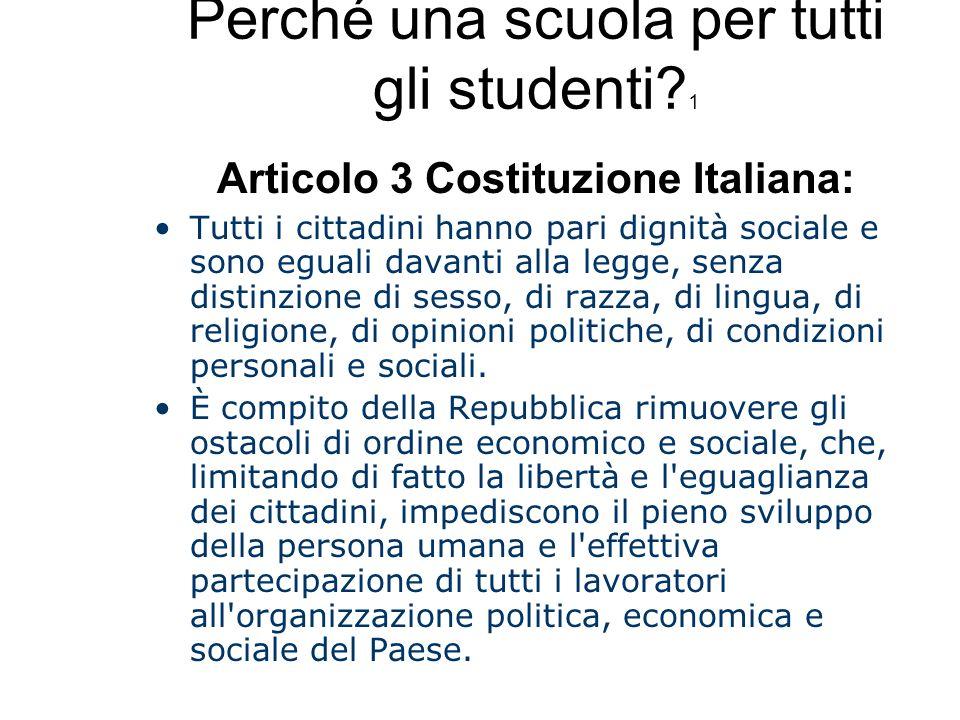 Perché una scuola per tutti gli studenti? 1 Articolo 3 Costituzione Italiana: Tutti i cittadini hanno pari dignità sociale e sono eguali davanti alla
