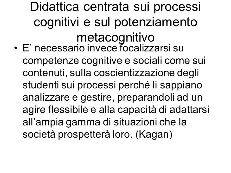 Didattica centrata sui processi cognitivi e sul potenziamento metacognitivo E necessario invece focalizzarsi su competenze cognitive e sociali come su