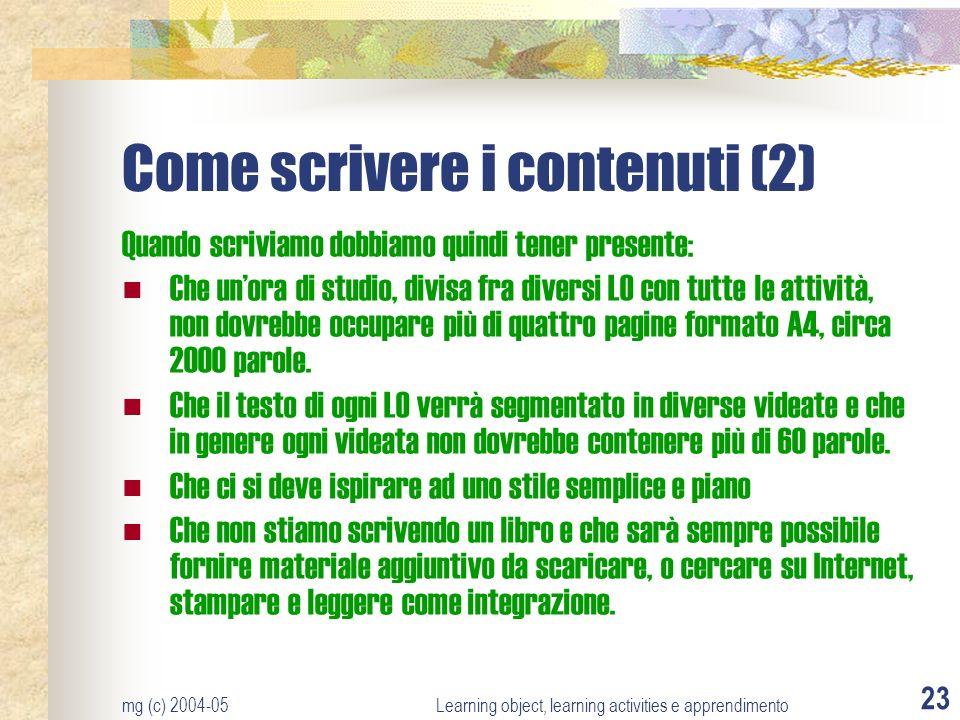 mg (c) 2004-05Learning object, learning activities e apprendimento 23 Come scrivere i contenuti (2) Quando scriviamo dobbiamo quindi tener presente: C
