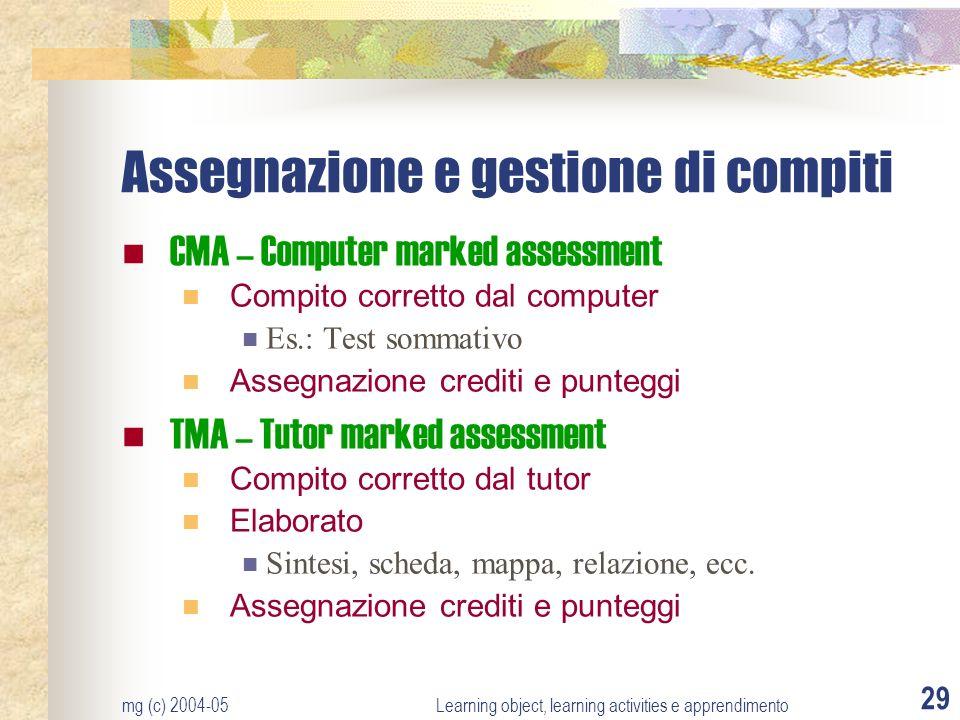 mg (c) 2004-05Learning object, learning activities e apprendimento 29 Assegnazione e gestione di compiti CMA – Computer marked assessment Compito corr