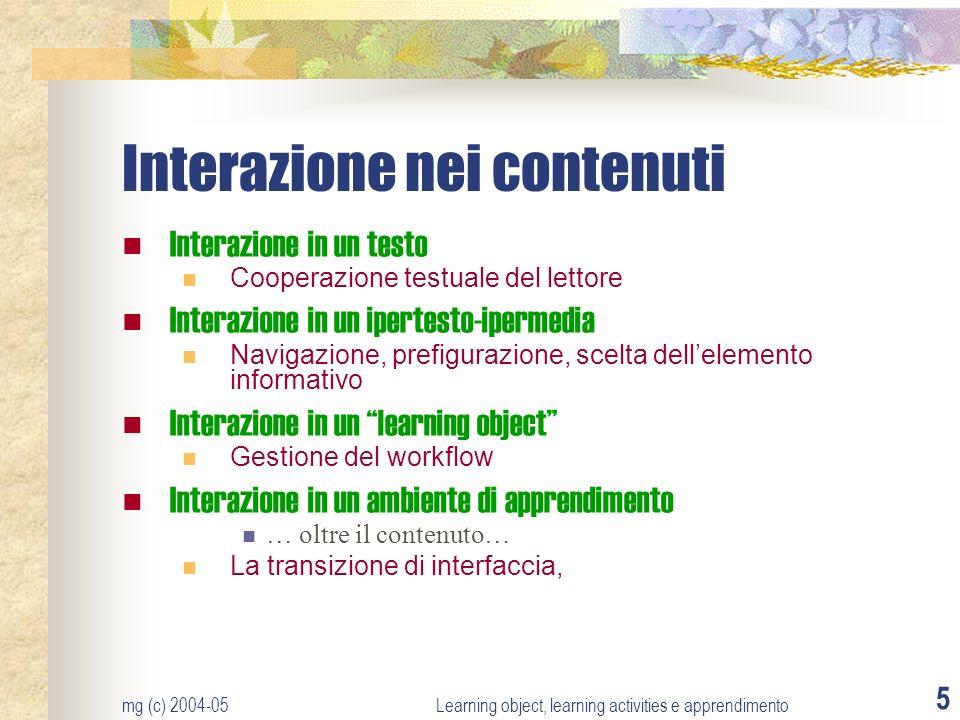mg (c) 2004-05Learning object, learning activities e apprendimento 5 Interazione nei contenuti Interazione in un testo Cooperazione testuale del letto